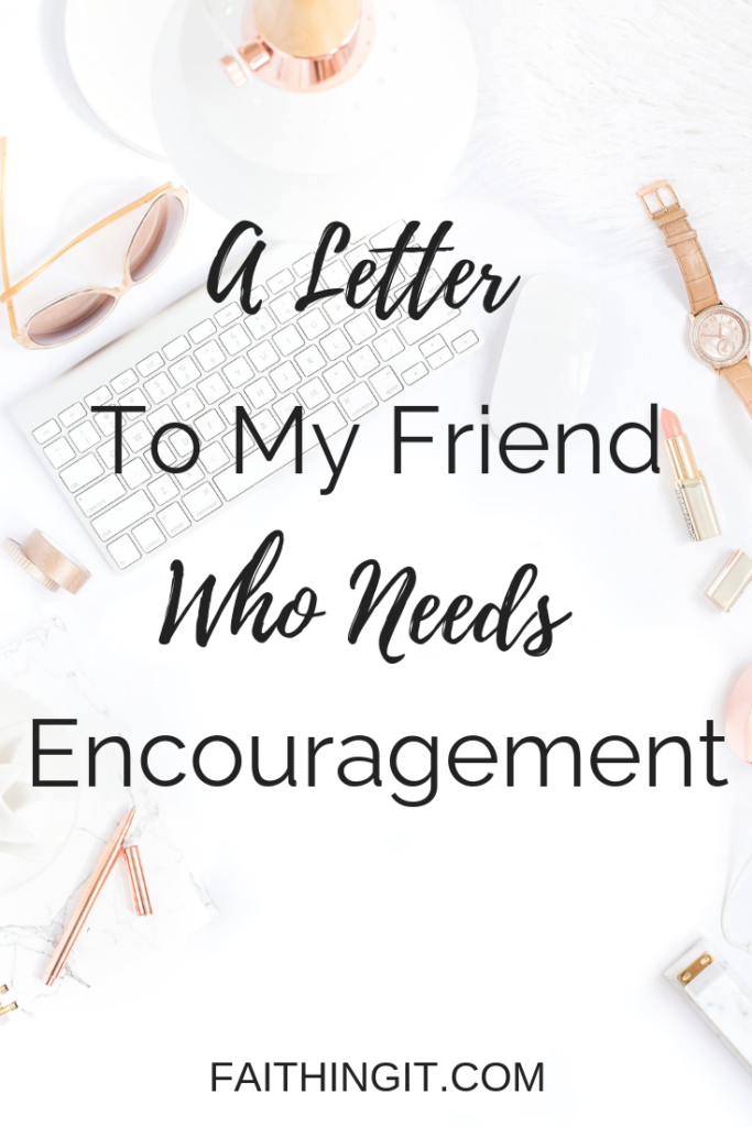 A Letter to My Friend Who Need Encouragement | Faithing It